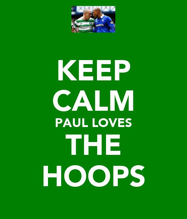 KEEP CALM PAUL LOVES THE HOOPS