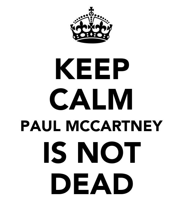 KEEP CALM PAUL MCCARTNEY IS NOT DEAD