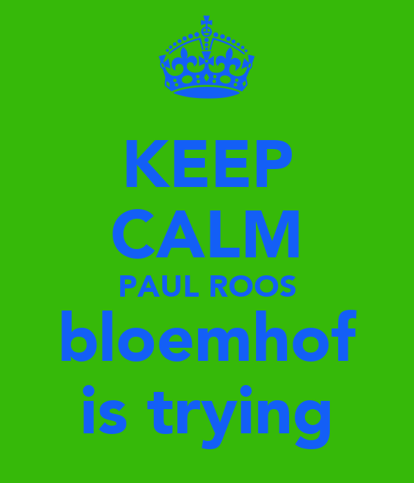 KEEP CALM PAUL ROOS bloemhof is trying