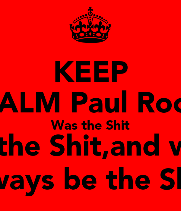 KEEP CALM Paul Roos Was the Shit Is the Shit,and will Always be the Shit!