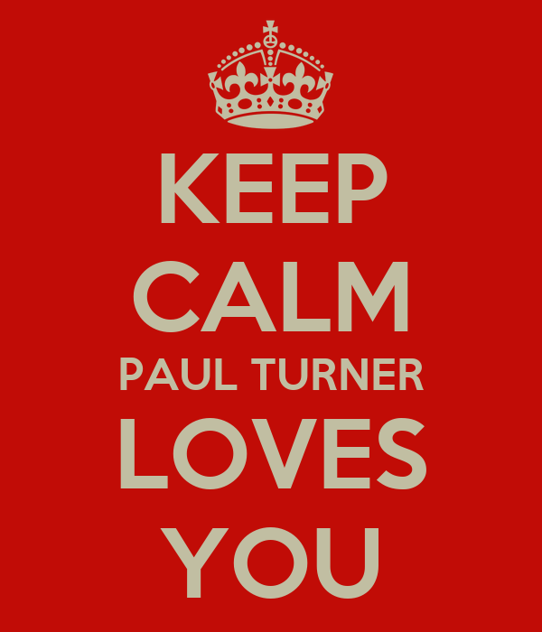 KEEP CALM PAUL TURNER LOVES YOU