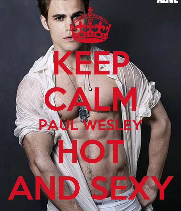 KEEP CALM PAUL WESLEY HOT AND SEXY
