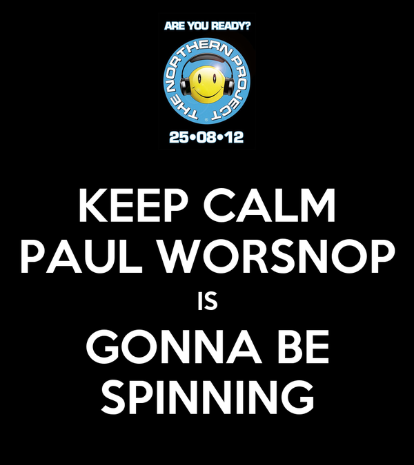 KEEP CALM PAUL WORSNOP IS GONNA BE SPINNING