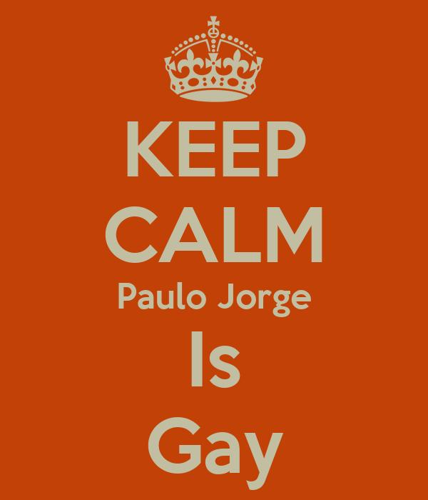 KEEP CALM Paulo Jorge Is Gay