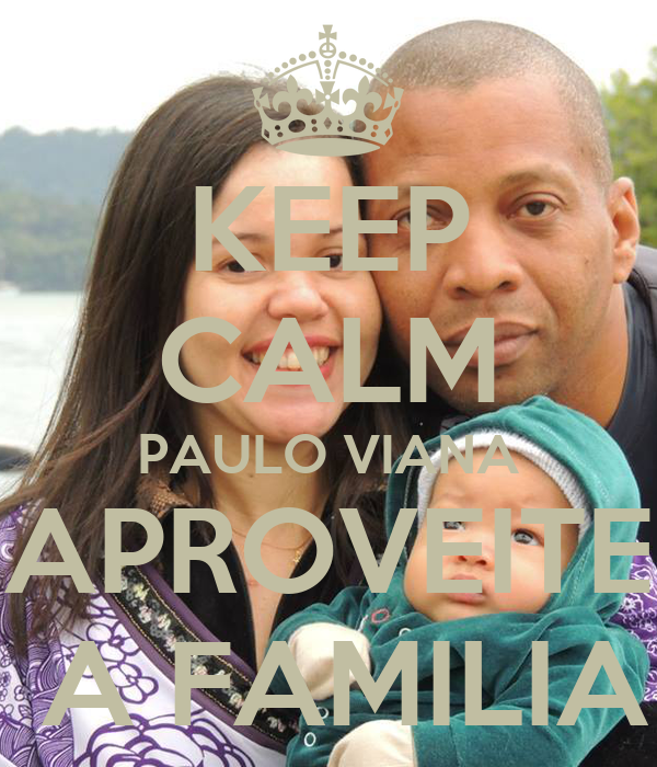 KEEP CALM PAULO VIANA APROVEITE  A FAMILIA