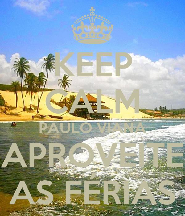 KEEP CALM PAULO VIANA APROVEITE AS FÉRIAS