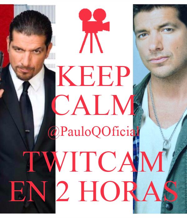 KEEP CALM @PauloQOficial TWITCAM EN 2 HORAS