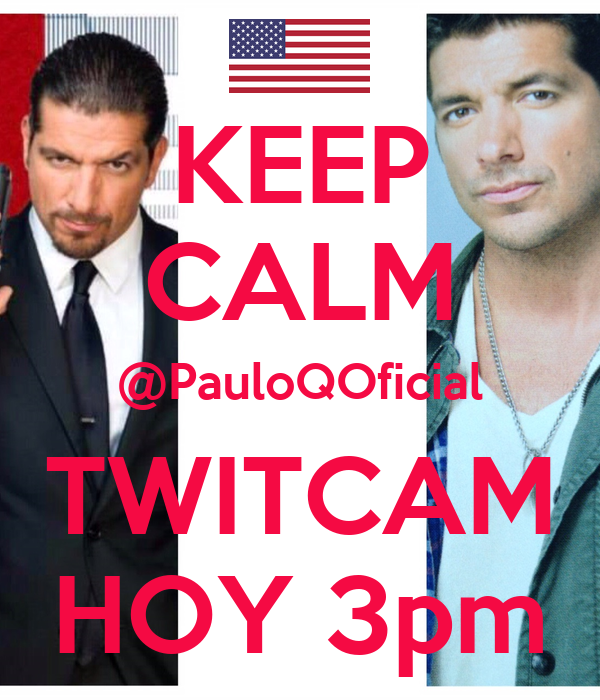 KEEP CALM @PauloQOficial TWITCAM HOY 3pm