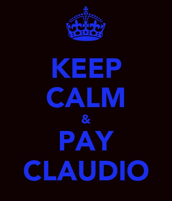 KEEP CALM & PAY CLAUDIO