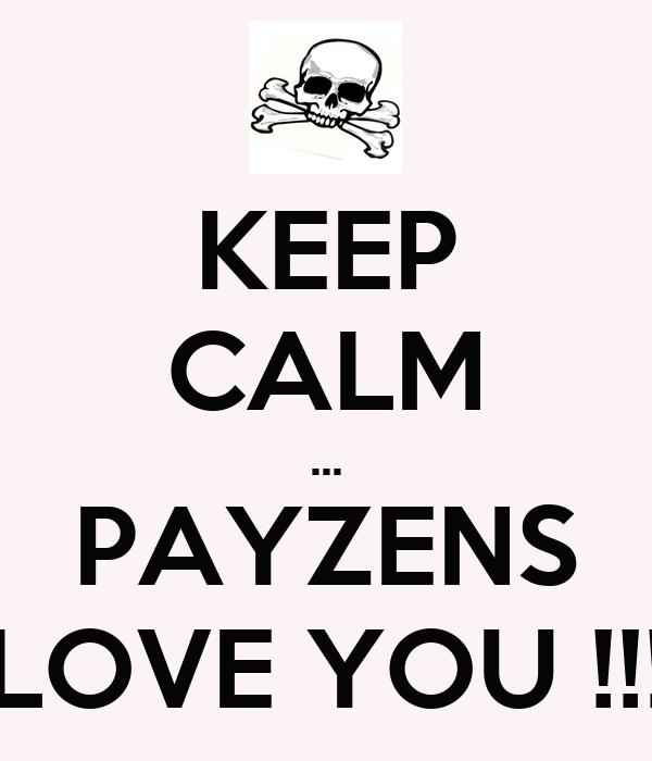 KEEP CALM ... PAYZENS LOVE YOU !!!