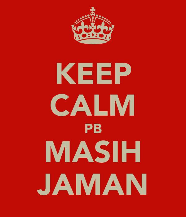 KEEP CALM PB MASIH JAMAN