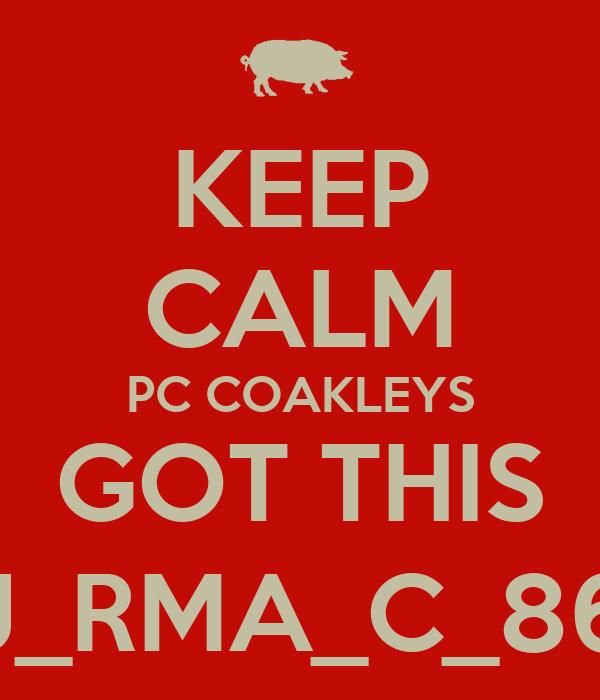 KEEP CALM PC COAKLEYS GOT THIS J_RMA_C_86