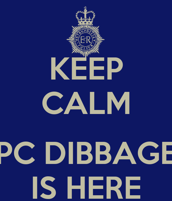KEEP CALM  PC DIBBAGE IS HERE