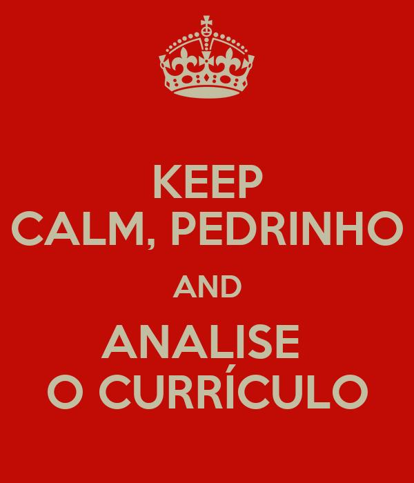 KEEP CALM, PEDRINHO AND ANALISE  O CURRÍCULO