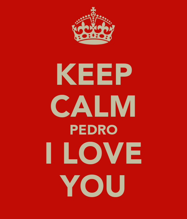 KEEP CALM PEDRO I LOVE YOU