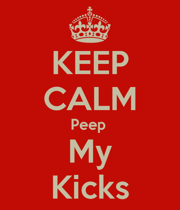 KEEP CALM Peep  My Kicks