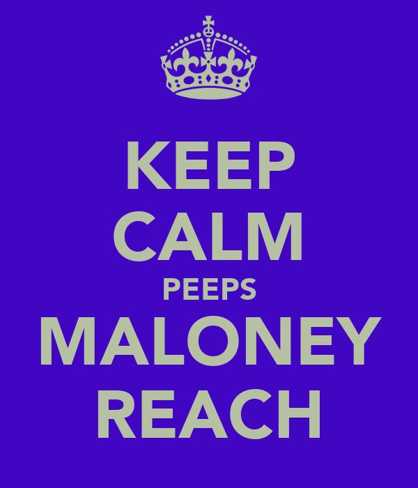 KEEP CALM PEEPS MALONEY REACH