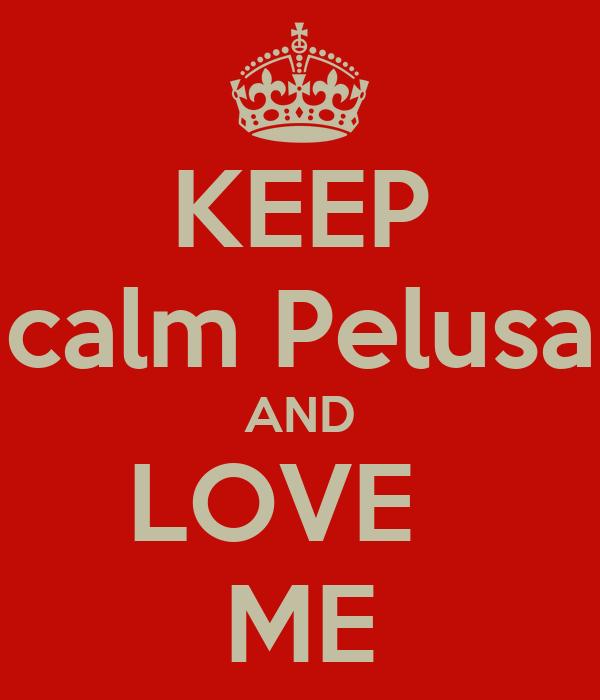 KEEP calm Pelusa AND LOVE   ME