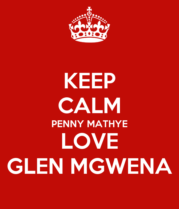 KEEP CALM PENNY MATHYE LOVE GLEN MGWENA