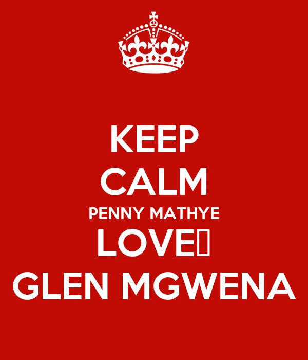 KEEP CALM PENNY MATHYE LOVE❤ GLEN MGWENA