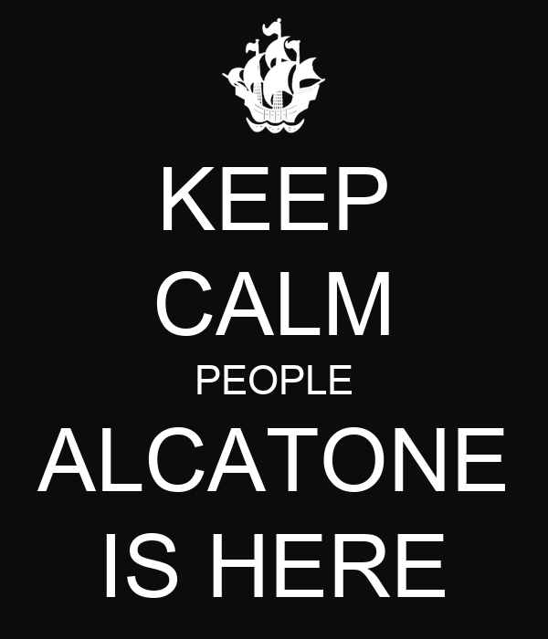 KEEP CALM PEOPLE ALCATONE IS HERE