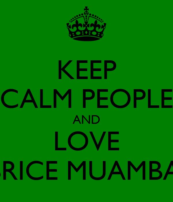 KEEP CALM PEOPLE AND LOVE FABRICE MUAMBA <3