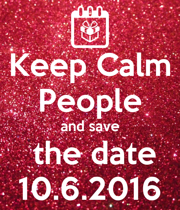 Keep Calm People and save  the date 10.6.2016