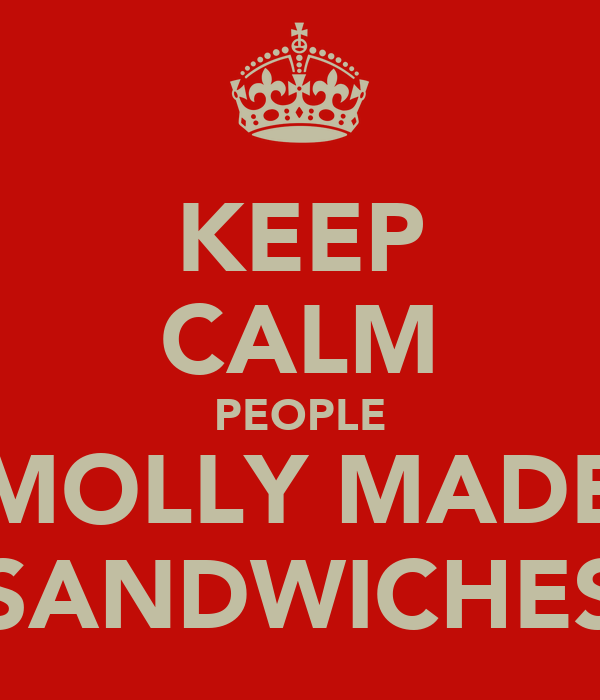 KEEP CALM PEOPLE MOLLY MADE SANDWICHES