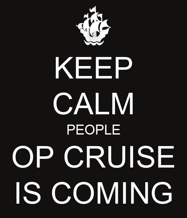 KEEP CALM PEOPLE OP CRUISE IS COMING