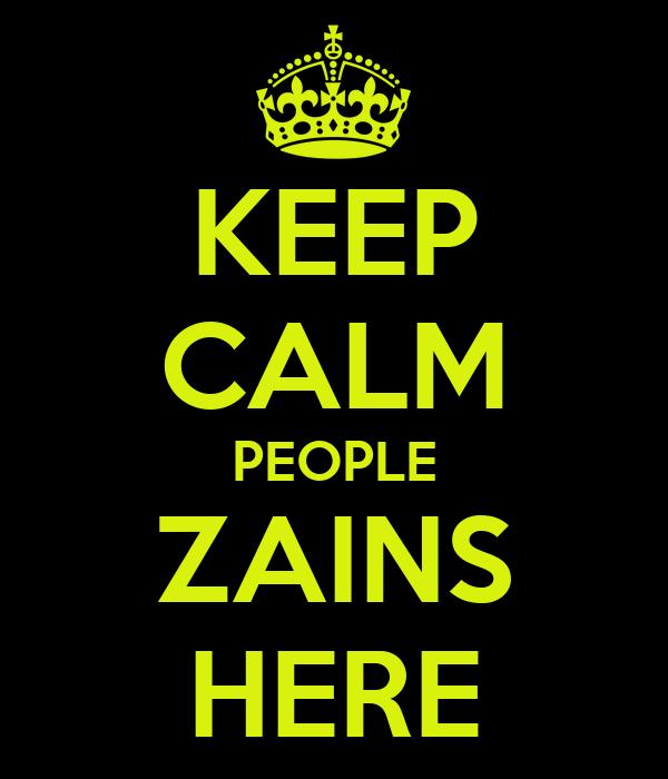 KEEP CALM PEOPLE ZAINS HERE