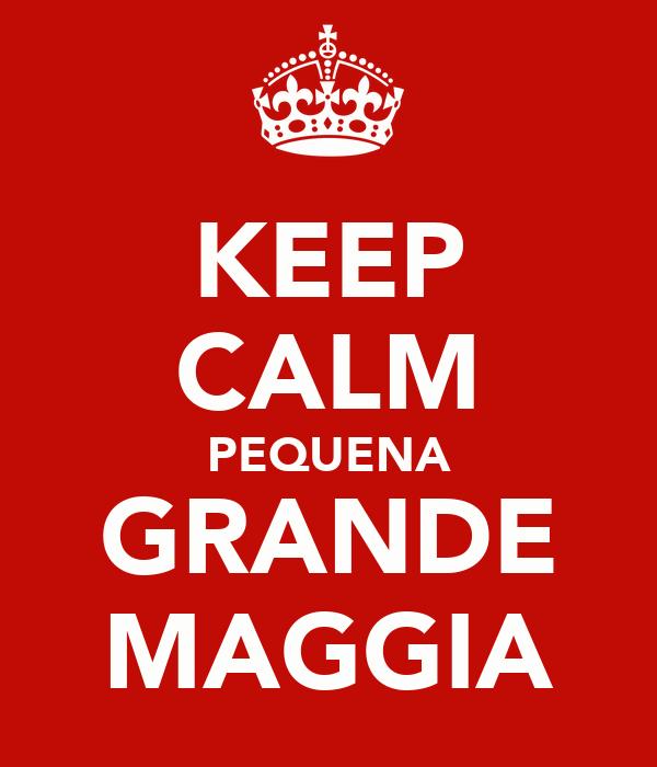KEEP CALM PEQUENA GRANDE MAGGIA