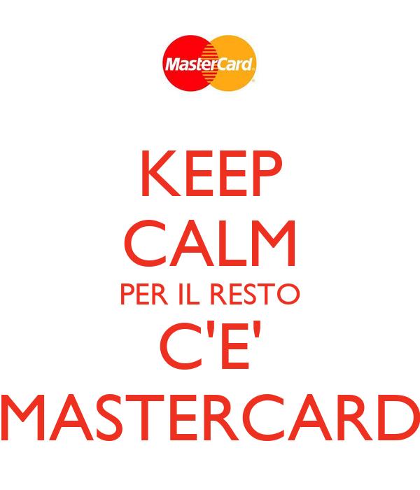 KEEP CALM PER IL RESTO C'E' MASTERCARD