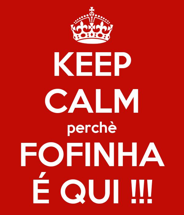 KEEP CALM perchè FOFINHA É QUI !!!