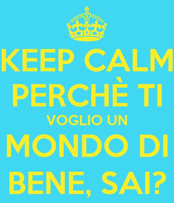Keep Calm Perchè Ti Voglio Un Mondo Di Bene Sai Poster Luciana