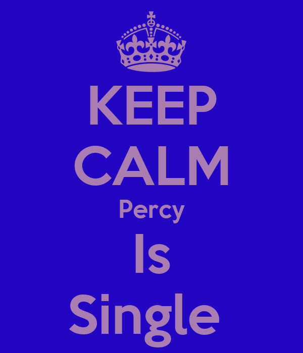 KEEP CALM Percy Is Single