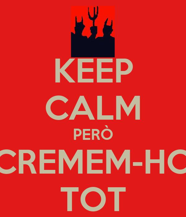 KEEP CALM PERÒ CREMEM-HO TOT