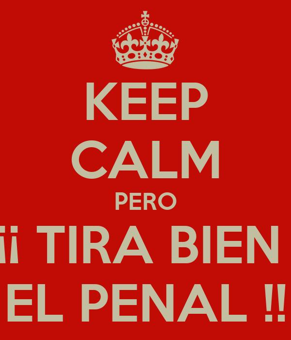 KEEP CALM PERO ¡¡ TIRA BIEN  EL PENAL !!