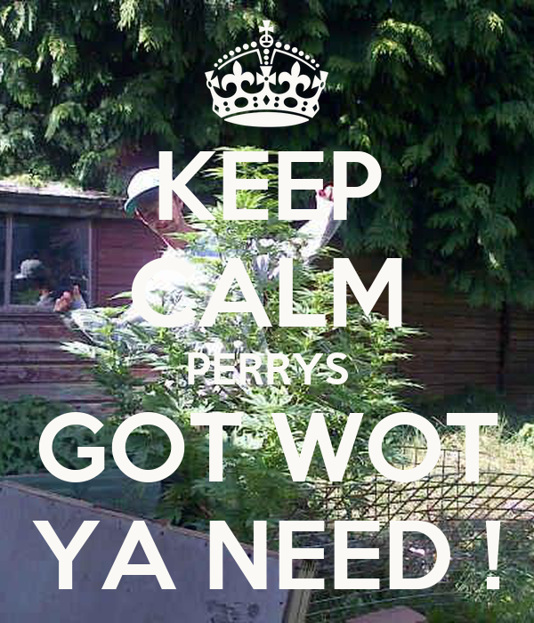KEEP CALM PERRYS GOT WOT YA NEED !