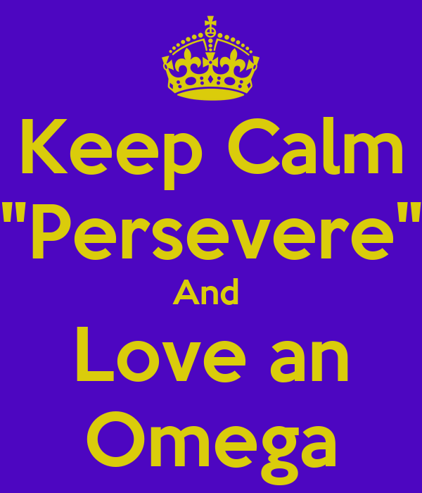 "Keep Calm ""Persevere"" And  Love an Omega"