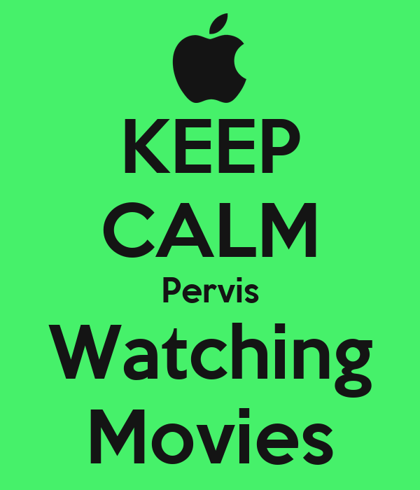 KEEP CALM Pervis Watching Movies