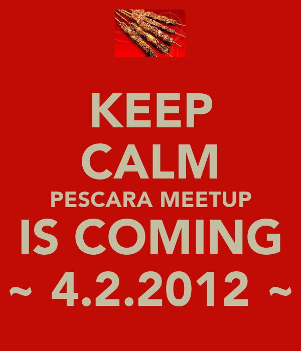 KEEP CALM PESCARA MEETUP IS COMING ~ 4.2.2012 ~
