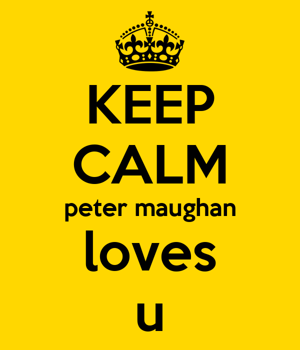 KEEP CALM peter maughan loves u
