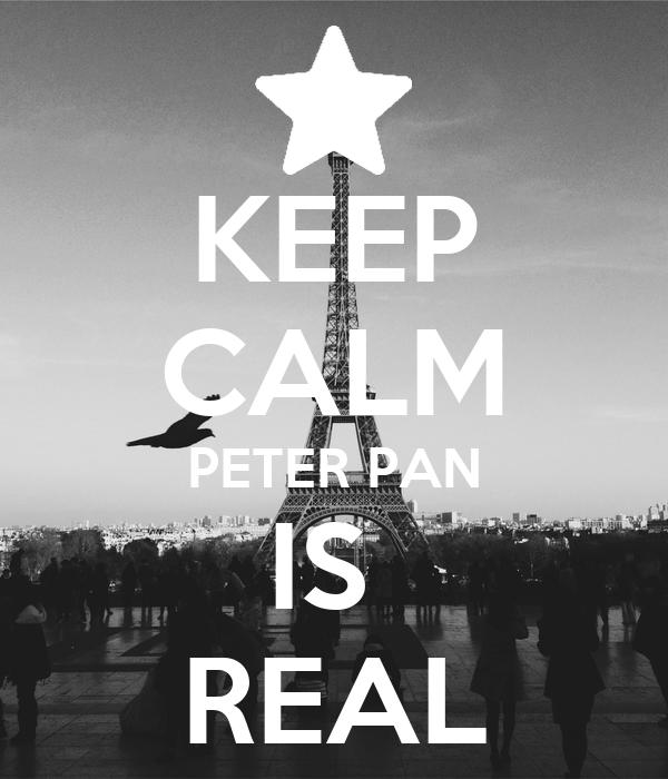 KEEP CALM PETER PAN IS  REAL