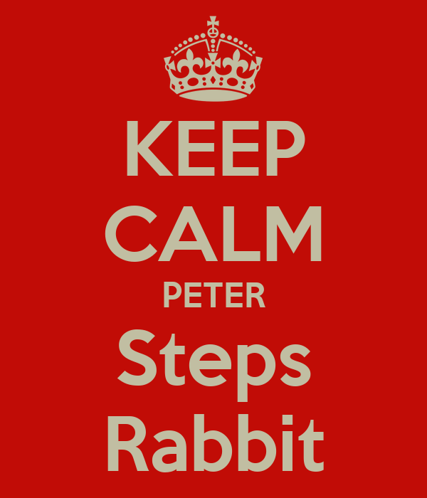 KEEP CALM PETER Steps Rabbit