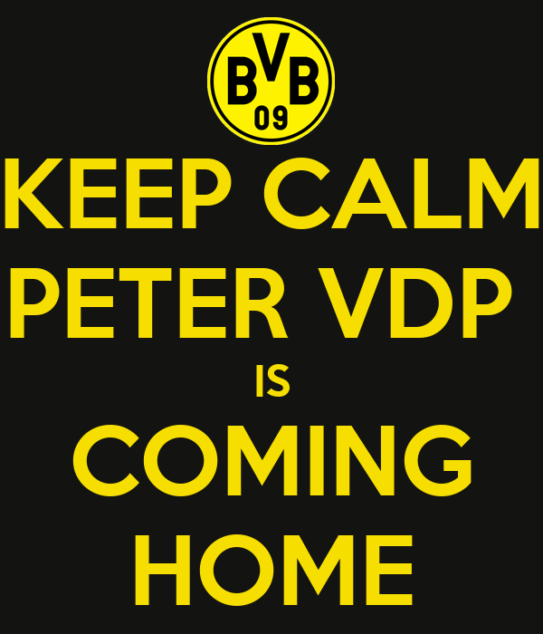 KEEP CALM PETER VDP  IS COMING HOME