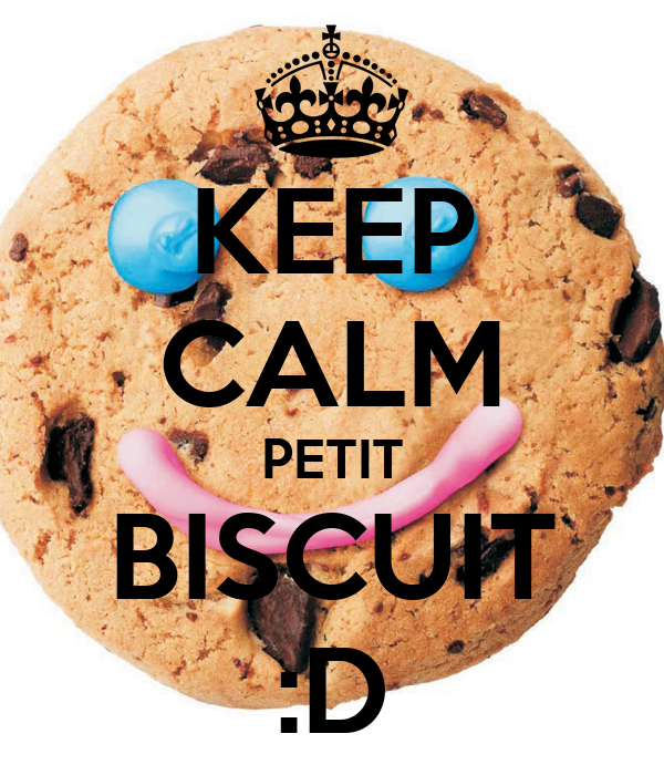 KEEP CALM PETIT BISCUIT :D
