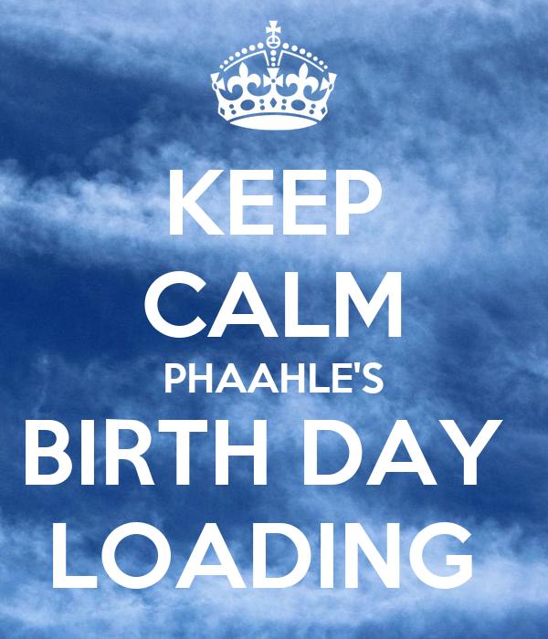 KEEP CALM PHAAHLE'S BIRTH DAY  LOADING