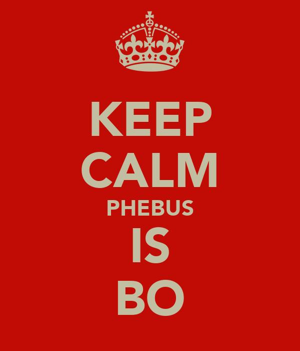 KEEP CALM PHEBUS IS BO
