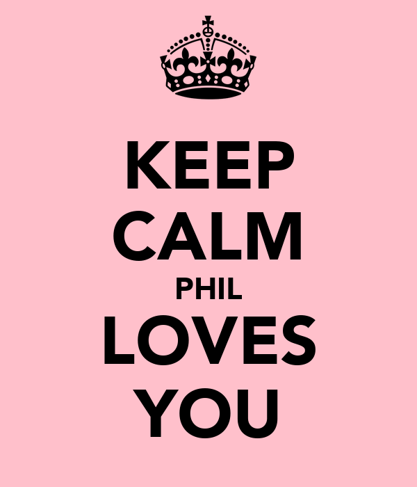 KEEP CALM PHIL LOVES YOU
