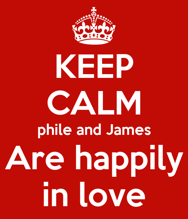 KEEP CALM phile and James Are happily in love